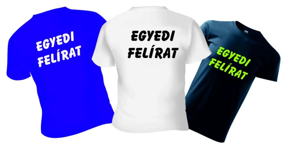 c50eb98780 EGYEDI feliratos póló - Hazai webáruház